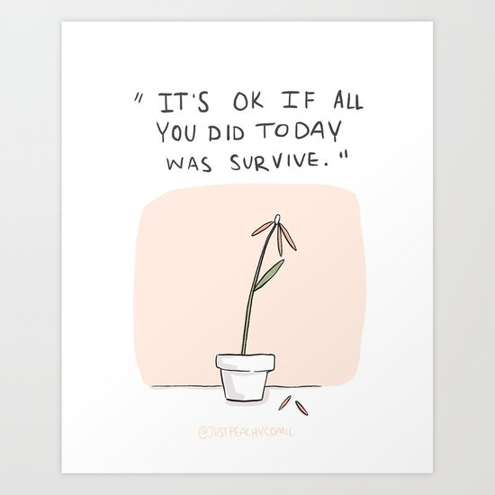 It's ok if all you did today was survive. by justpeachycomic