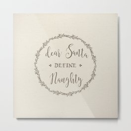 dear santa- define naughty Metal Print
