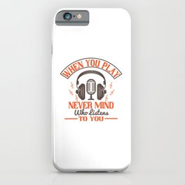 Piano - Never Mind Who Listens To You iPhone Case