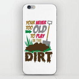 Your Never Too Old To Play In The Dirt Funny Gardening iPhone Skin