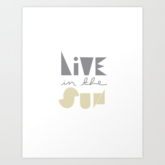 Live In The Sun Art Print