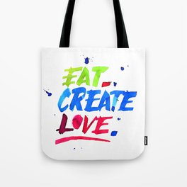 Eat, Create, Love. Tote Bag