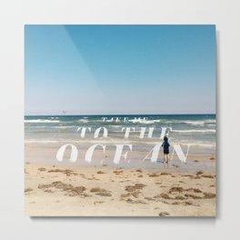 Take Me To The Ocean Metal Print