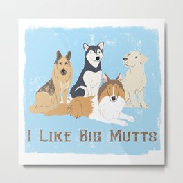 I Like Big Mutts Metal Print
