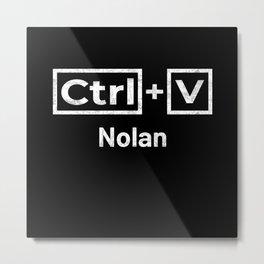Nolan Name, Ctrl C Nolan Ctrl V Metal Print