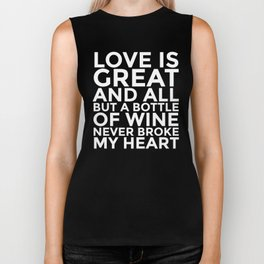 Love is Great and All But a Bottle of Wine Never Broke My Heart (Black & White) Biker Tank