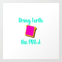 Bring Forth the PB&J Motivational Funny Quote Art Print