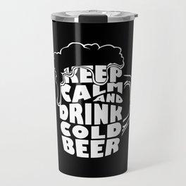 Keep Calm And Drink Beer Travel Mug