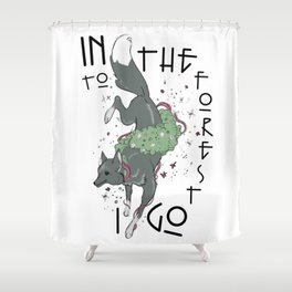 Into the Forest I Go Shower Curtain