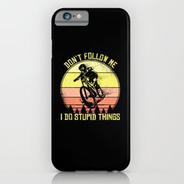 Mountain Bike Don't Follow Me I Do Stupid Things MTB Offroad iPhone Case