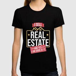 I Sell Real Estate And Yes I Am Good At ItT-Shirt | Realtor T-shirt
