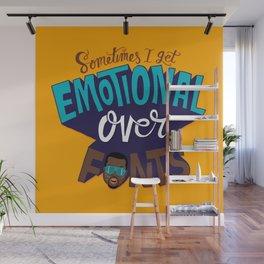 Sometimes I get emotional over fonts... Wall Mural