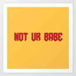not ur babe... // keely deleon Art Print