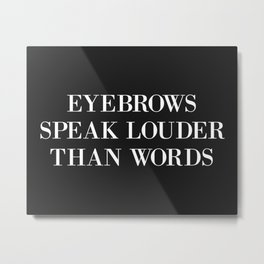Eyebrows Louder Words Funny Quote Metal Print