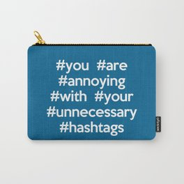 Annoying Hashtags Funny Quote Carry-All Pouch