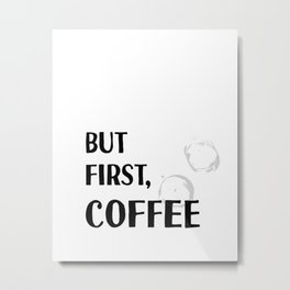 But First, Coffee - Caffeine Addicts Unite! Metal Print