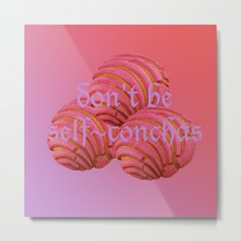 Don't be self-conchas Metal Print