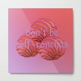 Don't be self-conchas Metal Print