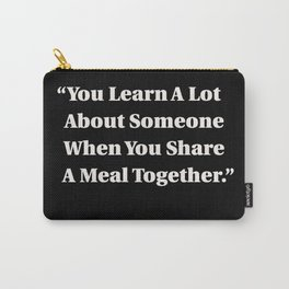 You Learn A Lot About Someone When You Share A Meal Together Carry-All Pouch