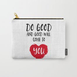 Do good and good will come to you Carry-All Pouch