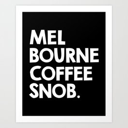 Melbourne Coffee Snob / black Art Print