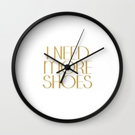 Fashion Poster Gift Women For Her I Need More Shoes Shoes Quote Gold Quote Fashionista Gift Idea Wall Clock
