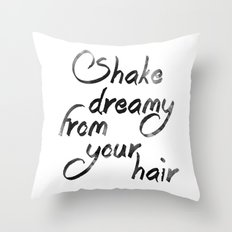 Shake dreamy from your hair Throw Pillow