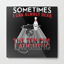 Funny Bowling Ten Pin Design Metal Print