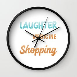 Shop Shopaholic Buying Black Friday Who Ever Said Laughter Is the Best Medicine Funny Shopping Gift Wall Clock