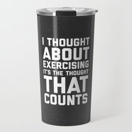 Thought About Exercising Funny Quote Travel Mug