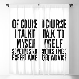 Of Course I Talk To Myself Sometimes I Need Expert Advice Blackout Curtain