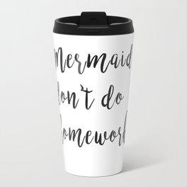 Mermaids don't do homework Travel Mug