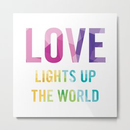 Love Lights Up The World Quote Metal Print