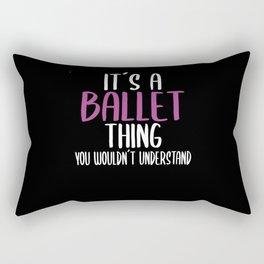 Ballet Saying Girl Gift Rectangular Pillow