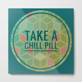 Chill Pill Metal Print
