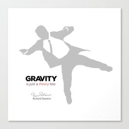 """Quote: """"Gravity is just a theory too..."""" (variation) Canvas Print"""