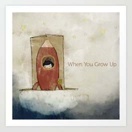When you grow up Art Print