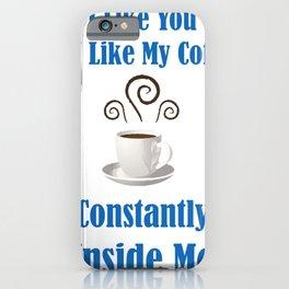 I Like You How I Like My Coffee - Constantly Inside Me iPhone Case