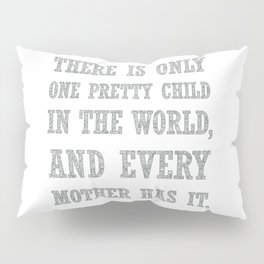 There Is Only One Pretty Child Mothers Day Text Pillow Sham