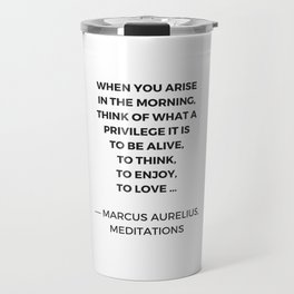 Stoic Inspiration Quotes - Marcus Aurelius Meditations - What a privilege it is to be alive Travel Mug