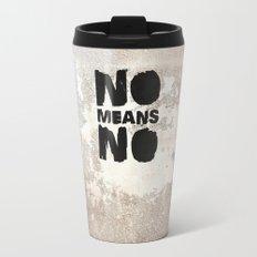 NO means NO! Travel Mug