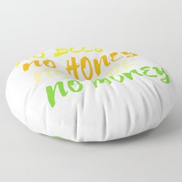 """""""No Bees No Honey No Work No Money"""" tee design. Awesome and fantastic gift to your family and friend Floor Pillow"""