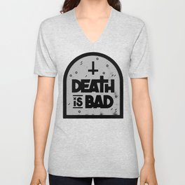 Death is Bad Unisex V-Neck