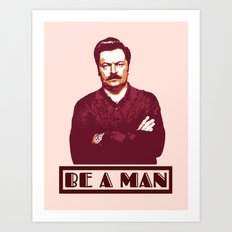 Be A Man  |  Ron Swanson Art Print