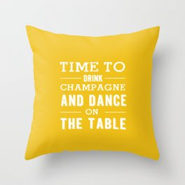 Time to drink champagne and Throw Pillow
