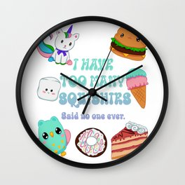 I Have Too Many Squishies Said No One Ever Wall Clock