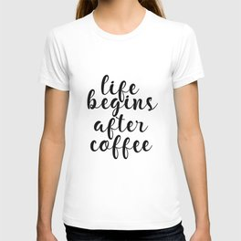Life Begins After Coffee, Inspirational Wall Art, Coffee Quote T-shirt