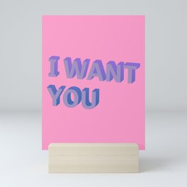 I Want You - Typography Mini Art Print