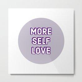 more self love Metal Print
