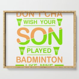 Dont't Cha Wish Your Son Played Badminton Like Mine - Badminton Design Serving Tray